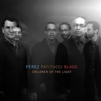 Children of the Light — John Patitucci, Brian Blade, Danilo Perez, Perez Patitucci Blade