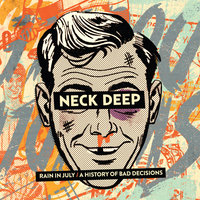 Rain In July / A History of Bad Decisions — Neck Deep