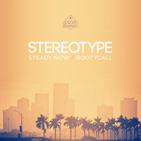 Steady Now / Bootycall — Stereotype