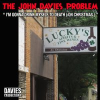 I'm Gonna Drink Myself to Death (On Christmas) — The John Davies Problem