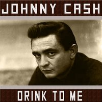 Drink to Me — Johnny Cash, Johnny Cash & the Tennessee Two