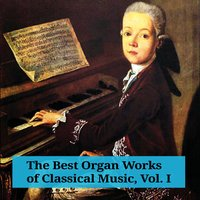 The Best Organ Works of Classical Music, Vol. I — Jörg Faerber, Michel Corboz, Charles-Marie Widor, Louis Vierne, Württembergisches Kammerorchester