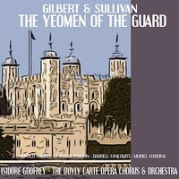 Gilbert, Sullivan: The Yeoman of the Guard — Muriel Harding, Leonard Osborn, Darrell Fancourt, Isidore Godfrey, Donald Harris, D'Oyly Carte Opera Chorus and Orchestra