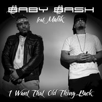 I Want That Old Thing Back — Baby Bash