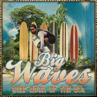 Big Waves - Surf Rock of the 60's — сборник