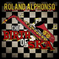 The Birth of Ska — Roland Alphonso
