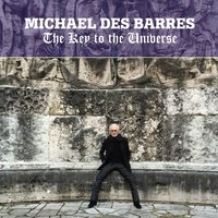 The Key to the Universe — Michael Des Barres