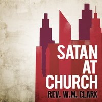 Satan at Church — Rev. W.M. Clark