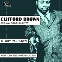 Study In Brown — Clifford Brown, Max Roach Quintet