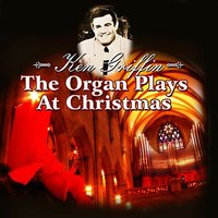 The Organ Plays At Christmas — Ken Griffin