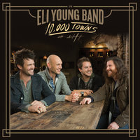 10,000 Towns — Eli Young Band