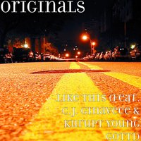 Like This — Originals, Kurupt Young Gotti, C.J. Ginavece