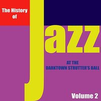The History of Jazz - At the Darktown Strutters' Ball, Vol. 2 — сборник
