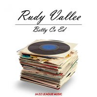 Betty Co Ed — Rudy Vallee