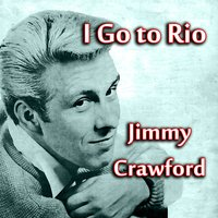 I Go to Rio — Jimmy Crawford