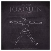Joaquin (Soundtrack from the Motion Picture) — Txufo Wilson