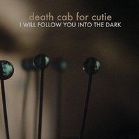 I Will Follow You into the Dark — Death Cab for Cutie