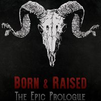 The Epic Prologue — Born & Raised