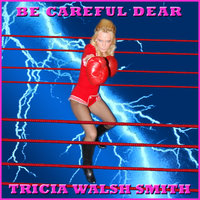 Be Careful Dear — Tricia Walsh Smith