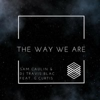 The Way We Are — Sam Caulin, DJ Travis Blac, G.Curtis
