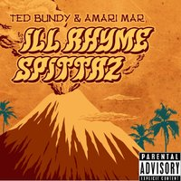 Ill Rhyme Spittaz — Amari Mar, Ted Bundy