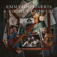 The Traveling Kind — Emmylou Harris & Rodney Crowell