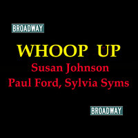 Whoop Up — Broadway Cast, Sylvia Syms, Paul Ford, Susan Johnson, Susan Johnson, Sylvia Syms, Paul Ford & Broadway Cast