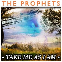 Take Me as I Am — The Prophets