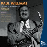 The Complete Recordings 1947-1949 - Vol.1 — Paul Williams, John Lawton, King Porter, Muddy Water, Floyd Taylor