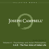 Lecture II.4.5 Four Aims of Indian Life — Joseph Campbell