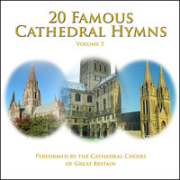 20 Famous Cathedral Hymns - Volume 2 — The Choir of Liverpool Metropolitan Cathedral, Norwich Cathedral Choir, The Choir of Gloucester Cathedral, Truro Cathedral Choir, The Choir of York Minster, The Choir of Keble College, Oxford