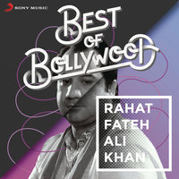 Best of Bollywood: Rahat Fateh Ali Khan — Rahat Fateh Ali Khan