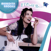 If I Could Be... — Meredith Brooks