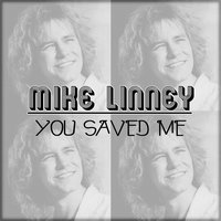 You Saved Me — Mike Linney