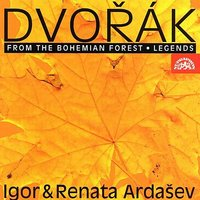 Dvořák: From the Bohemian Forest, Legends — Igor Ardašev, Renata Ardaševová, Антонин Дворжак