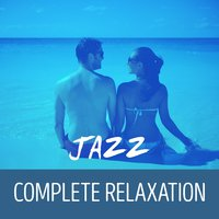Jazz: Complete Relaxation — Jazz Relaxation