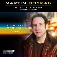 Martin Boykan: Music for Piano (1986-2007) — Donald Berman