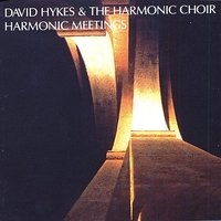 Harmonic Meetings — David Hykes, David Hykes & The Harmonic Choir, Harmonic Choir, Timothy Hill, Michelle Hykes