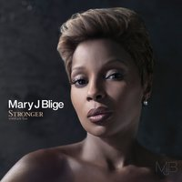 Stronger withEach Tear — Mary J. Blige