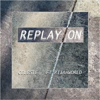 Replay on (feat. RiiahWORLD) — Celeste, RiiahWorld