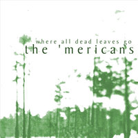 Where All Dead Leaves Go — The 'mericans