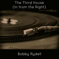 The Third House (In from the Right) — Bobby Rydell