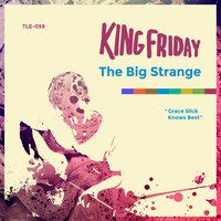 The Big Strange — King Friday