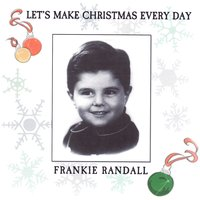 Let's Make Christmas Every Day — Frankie Randall