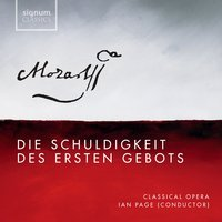 Mozart: Die Schuldigkeit des Ersten Gebots, K. 35 — Вольфганг Амадей Моцарт, Ian Page, Classical Opera, Classical Opera Company, The Orchestra of Classical Opera
