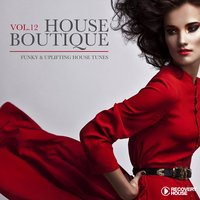 House Boutique, Vol. 12 - Funky & Uplifting House Tunes — сборник