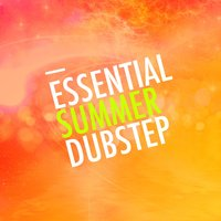 Essential Summer Dubstep — Dubstep Kings, Dubstep, Dubstep Kings|Dubstep