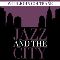 Jazz and the City with John Coltrane — John Coltrane