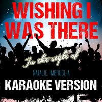 Wishing I Was There (In the Style of Natalie Imbruglia) - Single — Ameritz Audio Karaoke