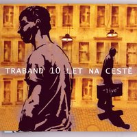10 Let Na Cestě (10 Years On The Road) — Traband